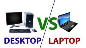 Desktops vs. Laptops